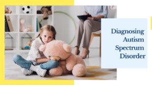 Diagnosing Autism Spectrum Disorder